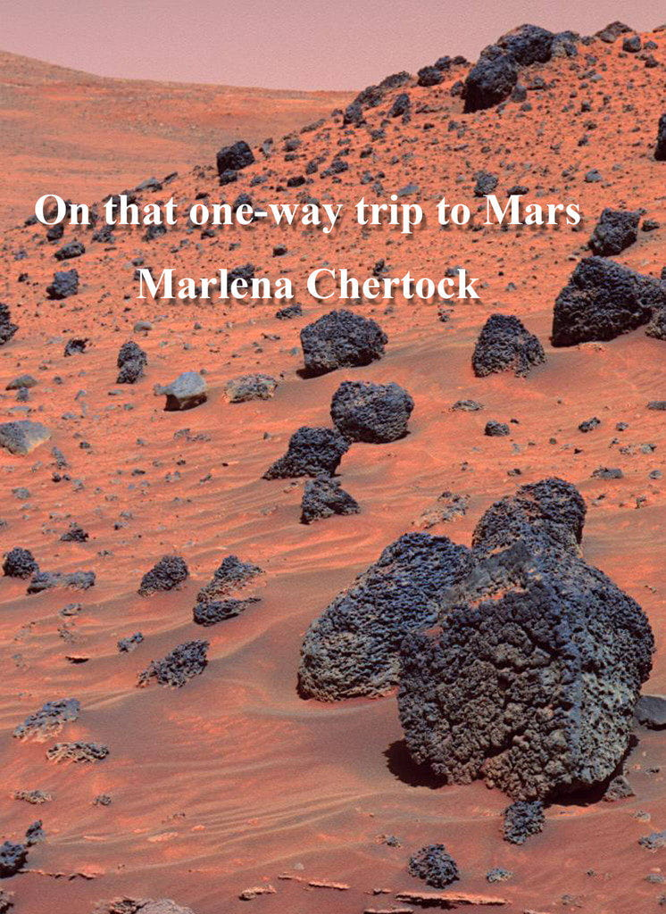 On that one-way trip to Mars by Marlena Chertock