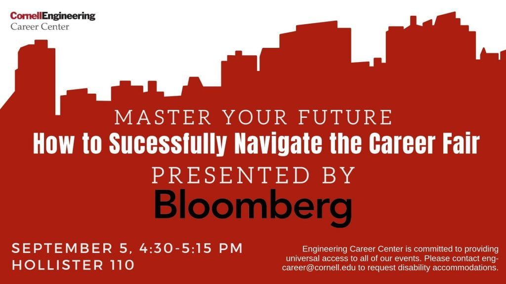 Master Your Future: How to Successfully Navigate the Career Fair. Presented by Bloomberg. September 5, 4:40 to 5:15 pm, in Hollister 110.