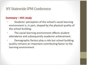 "Photo of slide from conference: ""Summary – NYC study Students' perception of the school's social learning environment is, in part, shaped by the physical quality of the school building. The social learning environment affects student attendance and subsequently academic achievement. Demographic factors play a role but school building quality remains an important contributing factor to the learning environment."""
