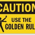 Caution! Use the golden rule.