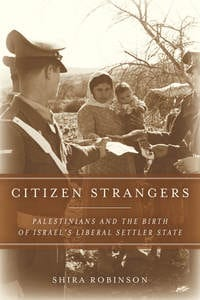 Citizen Strangers: Palestinians and the Birth of Israel's Liberal Settler State