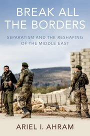 "Book Launch: Ariel Ahram, ""Break All the Borders"""