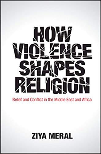 "Book Launch: Ziya Meral, ""How Violence Shapes Religion: Belief and Conflict in the Middle East and Africa"""