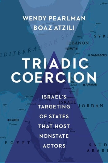 "Book Launch: Wendy Pearlman and Boaz Atzili, ""Triadic Coercion: Israel's Targeting of States that Host Nonstate Actors"""