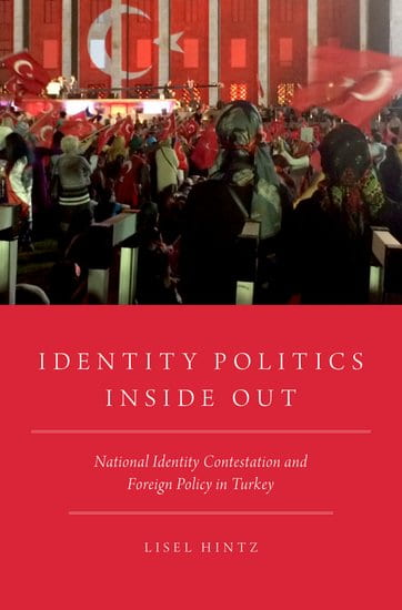 "Book Launch: Lisel Hintz, ""Identity Politics Inside Out: National Identity Contestation and Foreign Policy in Turkey"""