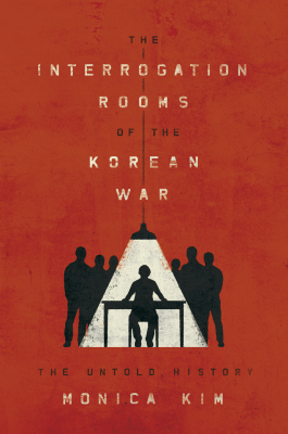 Book cover of: Interrogation rooms of the Korean War by Monica Kim