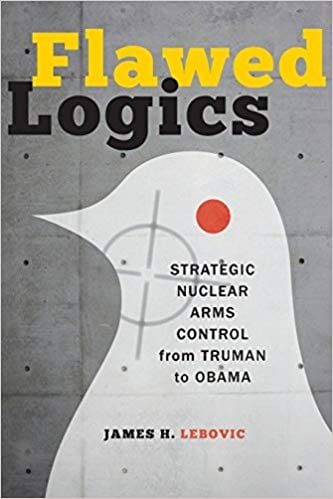 Flawed Logics- Strategic Nuclear Arms Control from Truman to Obama