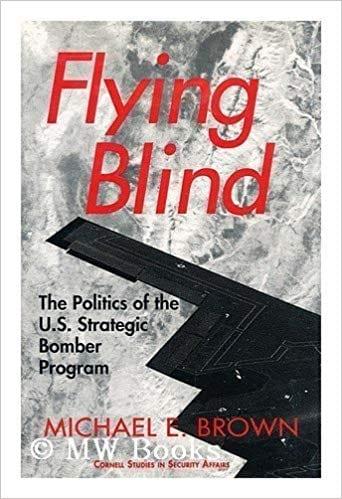 Flying Blind- The Politics of the U.S. Strategic Bomber Program