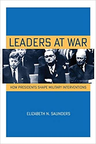 Leaders at War- How Presidents Shape Military Interventions