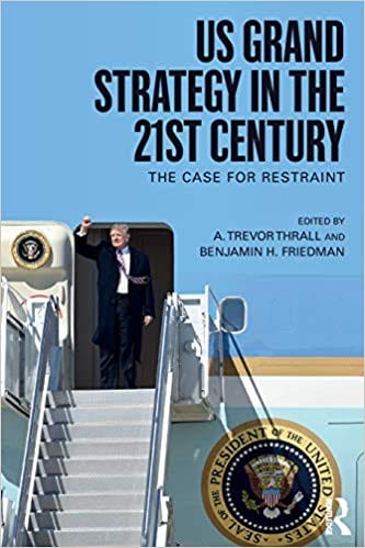 Dr. Downes Book Chapter: U.S. Grand Strategy in the 21st Century: The Case for Restraint