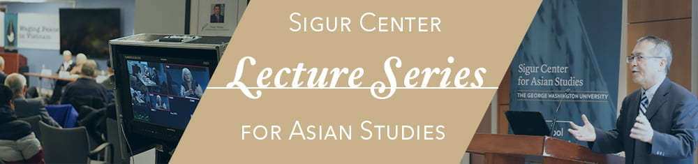 Sigur Center Lecture Series for Asian Studies banner