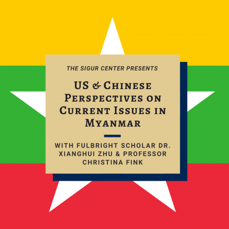 Graphic: Flag of Myanmar, Text: The Sigur Center Presents: US and Chinese Perspectives on Current Issues in Myanmar with Fulbright Scholar Xianghui Zhu and Professor Christina Fink
