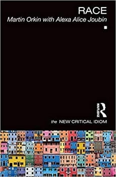 "The cover is a black image with multicolored houses at the bottom. Text is ""Race: The New Critical Idiom"" - Martin Orkin with Alexa Alice Joubin"