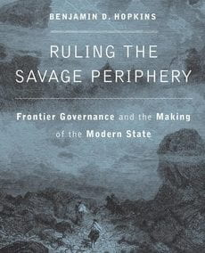 Ruling the Savage Periphery: Frontier Governance and the Making of the Modern State