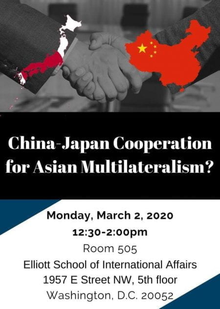 Graphic: Two shaking hands representing cooperation between China and Japan, Text: China-japan Cooperation for Asian Multilateralism? Monday, March 2, 202020 from 12:30pm to 2:00pm in room 505 at the Elliott School of International Affairs, 1957 E Street NW, 5th floor, Washington, DC, 20052