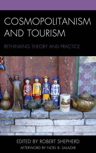 Cosmopolitanism and Tourism: rethinking Theory and Practice edited by Robert Shepard , afterword by Noel B. Salazar