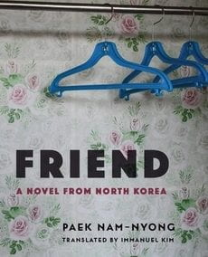 Friend: A Novel from North Korea [translated]