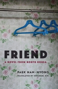 "Cover is an image of an empty closet with a few blue hangers and floral wallpaper. Text is ""Friend: A Novel from North Korea"" - Paek Nan-Nyong, translated by Immanuel Kim"