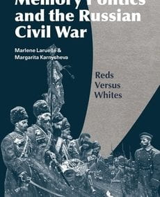 Memory Politics and the Russian Civil War: Red Versus Whites
