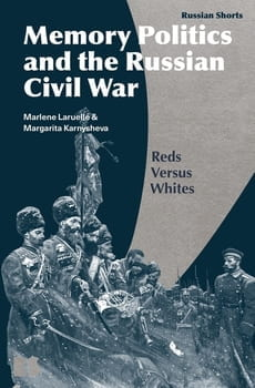 """The cover is a blue and gray image of Russian soldiers with text """"Memory Politics and the Russian Civil War - Reds Versus Whites"""" Marlene Laurelle & Margarita Karnysheva"""