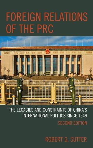 Foreign Relations of the PRC: The Legacies and Constraints of China's International Politics since 1949, Second Edition