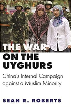 "Cover is an image of Uyghur people with text ""The War on the Uyghurs: China's Internal Campaign against a Muslim Minority"" by Sean R. Roberts"
