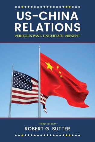 US-China Relations: Perilous Past, Uncertain Present, Third Edition by Robert G Sutter