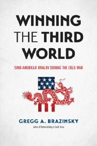 Winning the Third World: Sino-American Rivalry During the Cold War by Gregg A. Brazinsky Author of Nation Building in South Korea