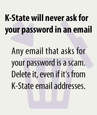 K-State will never ask for your password in an email