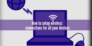 How to setup wireless connections for all your devices