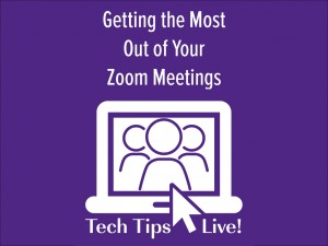Tech Tips Live! Getting the most out of your Zoom Meetings