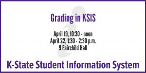 Grading in KSIS, April 19, 10:30-noon; April 22, 1:30-2:30 pm