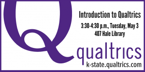 Introduction to Qualtrics, Tuesday May 3, 3:30-4:30 pm, 407 Hale Library