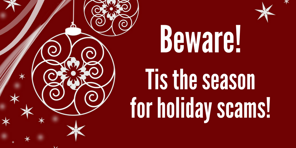 Beware: tis the season for holiday scams