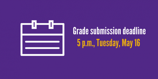 Grade submission deadline, 5 p.m., Tuesday, May 16