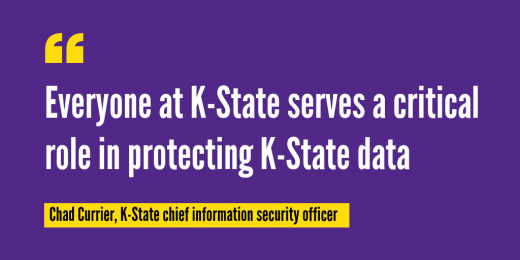 Everyone at K-State serves a critical role in protecting K-State data