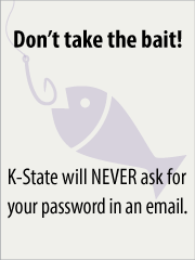 Don't take the bait. K-State will NEVER ask for your password in an email.