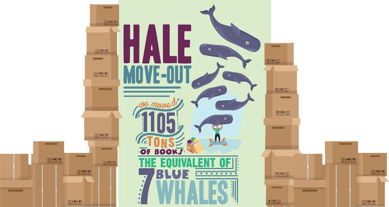 "An illustrated graphic of cardboard boxes and a man lifting seven blue whales reads, ""Hale move-out: We moved 1105 tons of books, the equivalent of seven blue whales."""