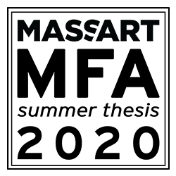 MassArt MFA Summer Thesis 2020