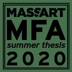 MassArt MFA Summer Thesis 2020