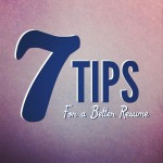 Seven Tips for a Better Resume