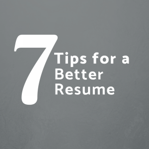 7 Tips for a Better Resume