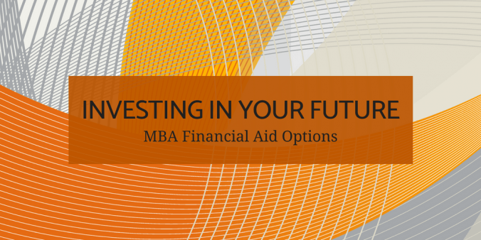 Investing in Your Future, MBA Financial Aid Options