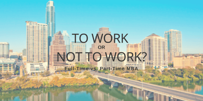 To work or not to work? Full-Time vs. Part-Time MBA