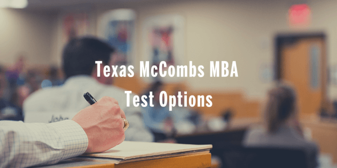 Texas McCombs MBA Test Options