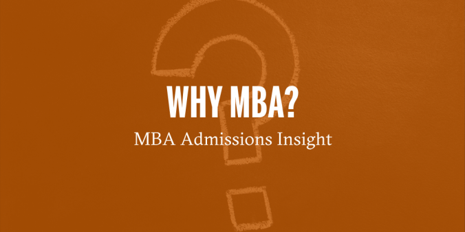 Why MBA? MBA Admissions Insight