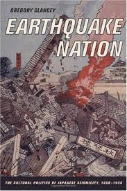 BOOK: Earthquake Nation: The Cultural Politics of Japanese Seismicity, 1868-1930. (2006)