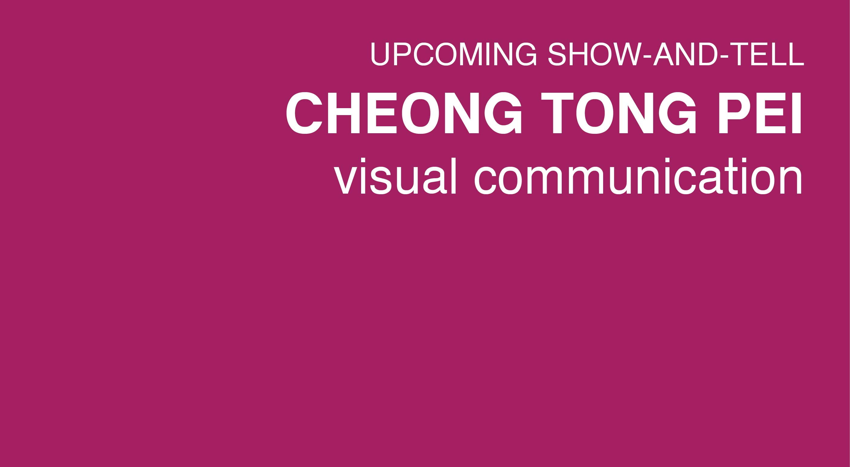 Show-and-tell by Cheong Tong Pei