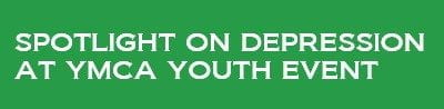 Spotlight on depression at YMCA youth event