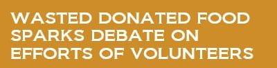 Wasted donated food sparks debate on efforts of volunteers
